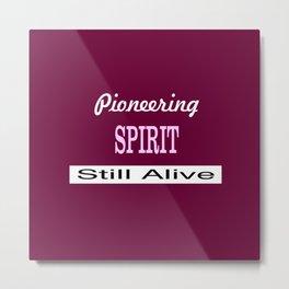 Pioneering Spirit Still Alive Metal Print