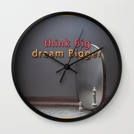 think BIG, dream BIGGER 2 Wall Clock
