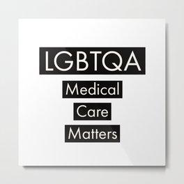 LGBTQA Medical Care Matters Metal Print