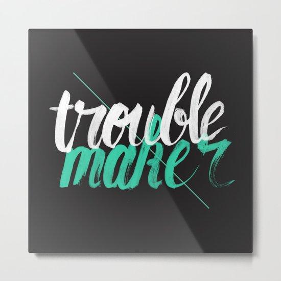 Troublemaker Metal Print