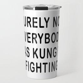 Surely Not Everybody Was Kung Fu Fighting T-Shirt Travel Mug