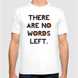 There Are No Words Left. T-shirt