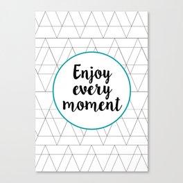Enjoy every moment Canvas Print