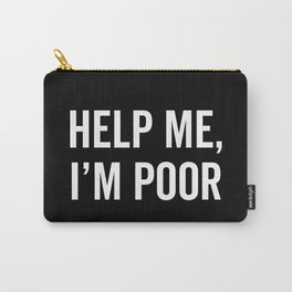 Help I'm Poor Funny Quote Carry-All Pouch
