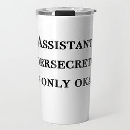 Assistant undersecretary of only okay Travel Mug