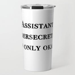 Assistant undersecretary of only okay Travel Mug