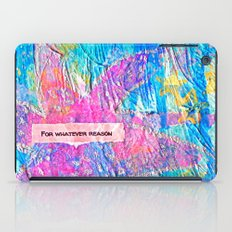 For Whatever Reason iPad Case