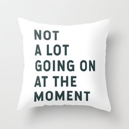 Not A Lot Going On At The Moment Throw Pillow