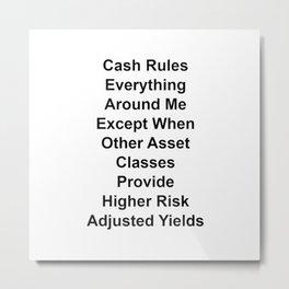Cash Rules Everything Around Me Metal Print