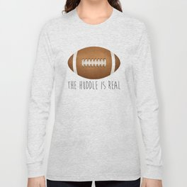 The Huddle Is Real Long Sleeve T-shirt
