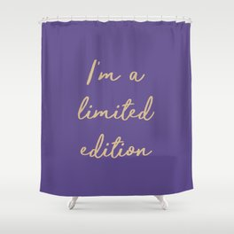 I'm a limited edition word on violet Shower Curtain