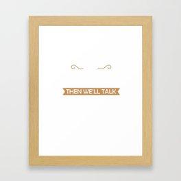 grow a beard then well talk Framed Art Print