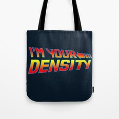 I'm Your Density Tote Bag