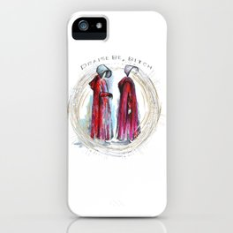 Praise be, Bitch - The Handmaids Tale iPhone Case