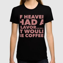 If Heaven had a flavor it would be coffee T-shirt