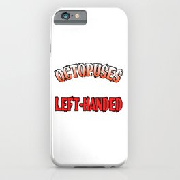"""A Lefty Tee For Left Handed People Saying """"Octopuses Are Left-Handed"""" T-shirt Design Sea Creatures iPhone Case"""