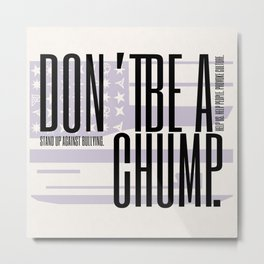 Don't be a Chump Metal Print