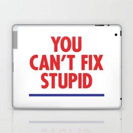 You Can't Fix Stupid Laptop & iPad Skin