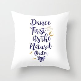 Dance First Think Later Throw Pillow