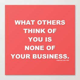 What Others Think Of You Is None Of Your Business Canvas Print