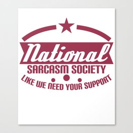 """National Sarcasm Society Like We Need Your Support"" tee designs. Made perfectly for ironic peoples! Canvas Print"