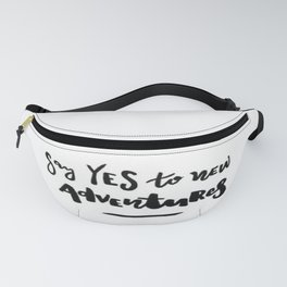 Say Yes To New Adventures Fanny Pack