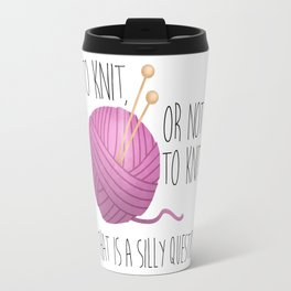 To Knit, Or Not To Knit? (That Is A Silly Question) Travel Mug