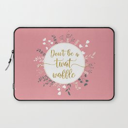 DON'T BE A TWAT WAFFLE - Fancy Gold Sweary Quote Laptop Sleeve