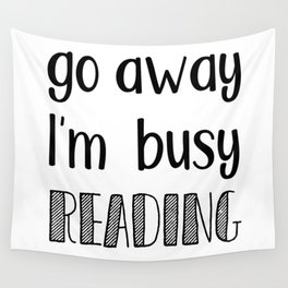 Go away, I'm busy reading! Wall Tapestry