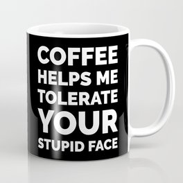 Coffee Helps Me Tolerate Your Stupid Face (Black & White) Coffee Mug