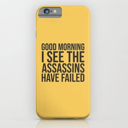 Good Morning, I See The Assassins Have Failed iPhone Case