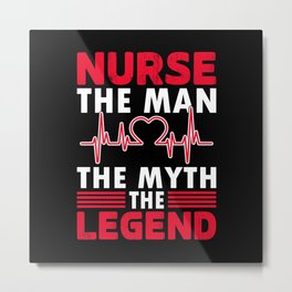 Nurse the Man the Mith the Legend Metal Print