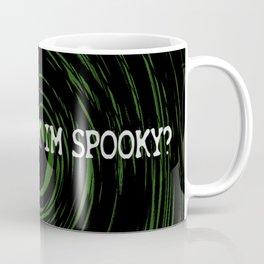 Do You Think I'm Spooky? Coffee Mug
