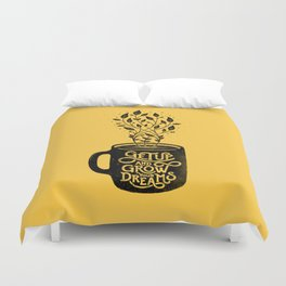 GET UP AND GROW YOUR DREAMS Duvet Cover