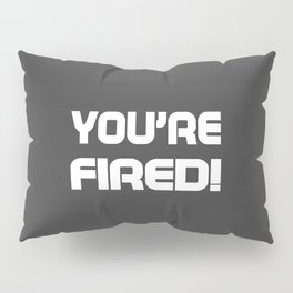 You are fired Pillow Sham