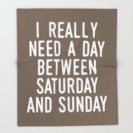 I REALLY NEED A DAY BETWEEN SATURDAY AND SUNDAY (Brown) Throw Blanket