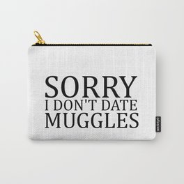 Sorry I Don't Date Muggles II Carry-All Pouch