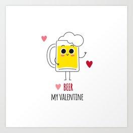 Beer is my valentine new 2018 love cute fun Art Print