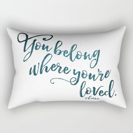 You belong where you're loved. Rectangular Pillow