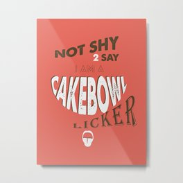 CAKEBOWL LICKER Metal Print