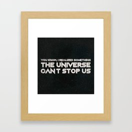 The Universe Can't Stop Us Framed Art Print