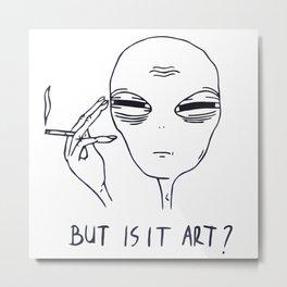 Alien But Is It Art Metal Print