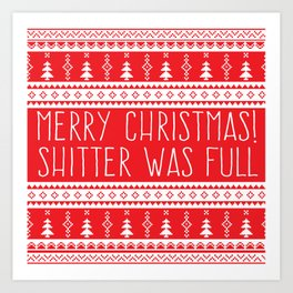 Merry Christmas, Shitter Was Full Art Print