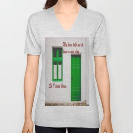 The Boss said to have a nice day . . . So I came home. Unisex V-Neck