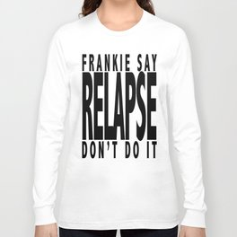Frankie Say RELAPSE Don't Do It Long Sleeve T-shirt