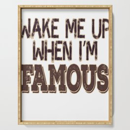 """""""Wake Me Up When I'm Famous"""" tee design made for you! Makes a nice and unique gift too! Try it now! Serving Tray"""
