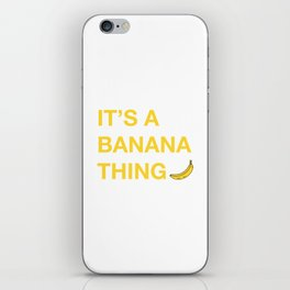 It's A Banana Thing iPhone Skin