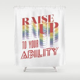 Raise Up to Your Ability Shower Curtain