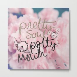 Pretty Soul, Potty Mouth Metal Print