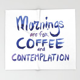 Mornings are for Coffee and Contemplation Throw Blanket